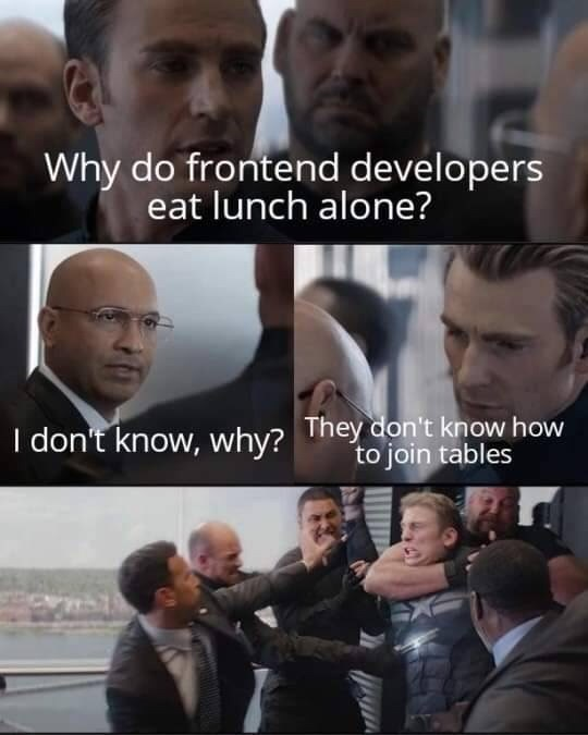 Text - Facial expression - Why do frontend developers eat lunch alone? I don't know, why? They don't know how to join tables