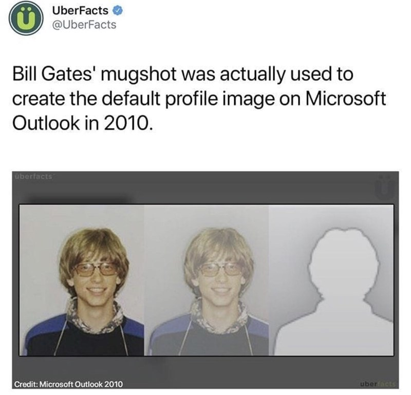Text - Face - UberFacts @UberFacts Bill Gates' mugshot was actually used to create the default profile image on Microsoft Outlook in 2010. überfacts Credit: Microsoft Outlook 2010 uberacts