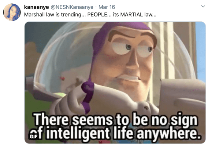 Photo caption - kanaanye @NESNKanaanye · Mar 16 Marshall law is trending... PEOPLE... its MARTIAL law... There seems to be no sign ef intelligent life anywhere. GIF