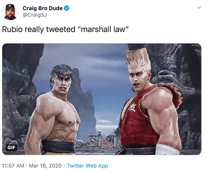 "Muscle - Craig Bro Dude @CraigSJ Rubio really tweeted ""marshall law"" GIF 11:57 AM · Mar 16, 2020 · Twitter Web App"