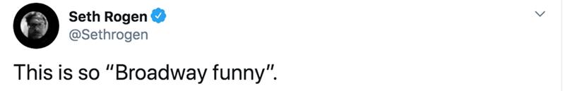 "Text - Seth Rogen @Sethrogen This is so ""Broadway funny""."