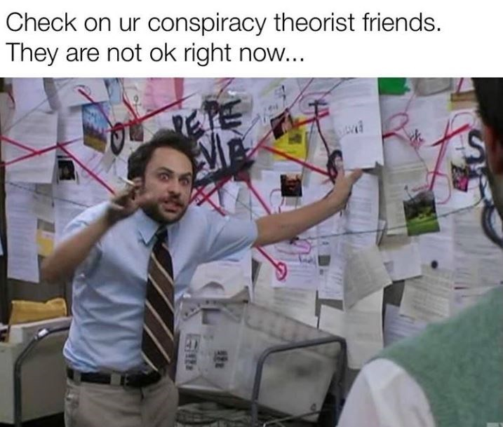 "Funny meme that reads, ""Check on ur conspiracy friends. They are not ok right now..."" above a still of Charlie Day doing the 'Pepe Silvia' bit"
