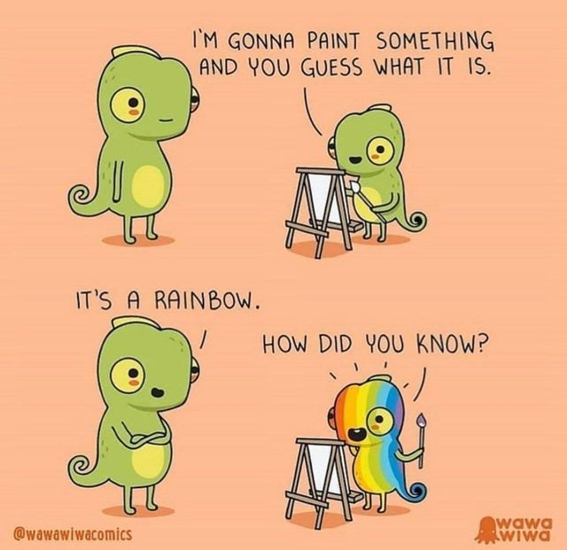 Cartoon - I'M GONNA PAINT SOMETHING AND YOU GUESS WHAT IT IS. IT'S A RAINBOW. HOW DID YOU KNOW? @wawawiwacomics wawa WIwa
