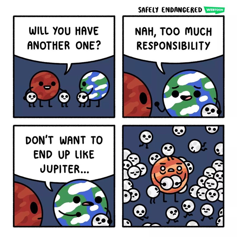 Text - SAFELY ENDANGERED WEBTOON WILL YOU HAVE NAH, TOO MUCH RESPONSIBILITY ANOTHER ONE? DON'T WANT TO END UP LIKE JUPITER...