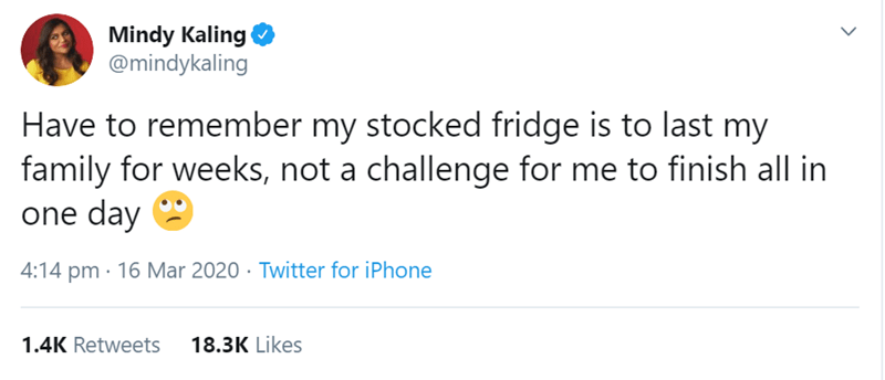 Text - Mindy Kaling @mindykaling Have to remember my stocked fridge is to last my family for weeks, not a challenge for me to finish all in one day 4:14 pm · 16 Mar 2020 · Twitter for iPhone 1.4K Retweets 18.3K Likes