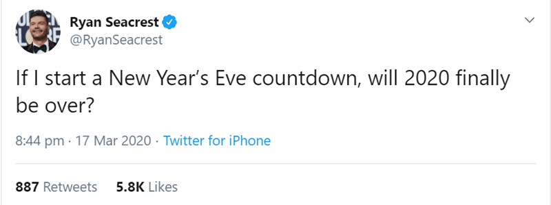 Text - Ryan Seacrest @RyanSeacrest If I start a New Year's Eve countdown, will 2020 finally be over? 8:44 pm · 17 Mar 2020 · Twitter for iPhone 887 Retweets 5.8K Likes