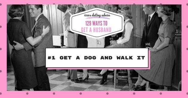 Text - 19504 dating advice 129 WAYS TO GET A HUSBAND #1 GET A DOG AND WALK IT