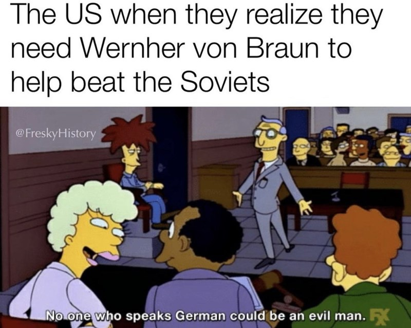 Cartoon - The US when they realize they need Wernher von Braun to help beat the Soviets @FreskyHistory No one who speaks German could be an evil man. F