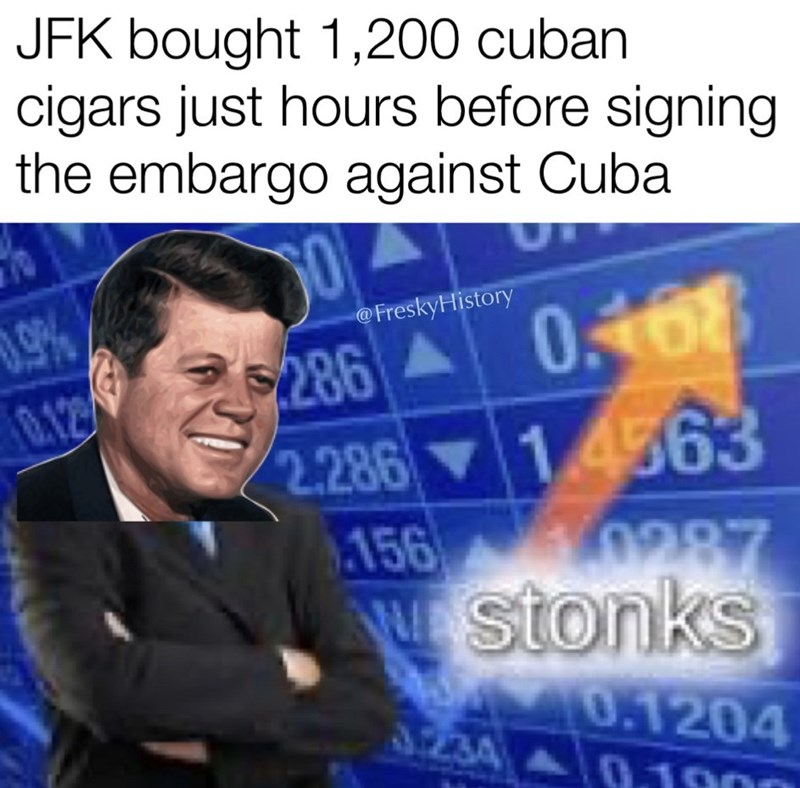 Text - JFK bought 1,200 cuban cigars just hours before signing the embargo against Cuba 9.9% 0.12 @FreskyHistory 286 A 0.468 2.286 1.4563 156 0287 NUstonks M0.1204 3.234 .1900
