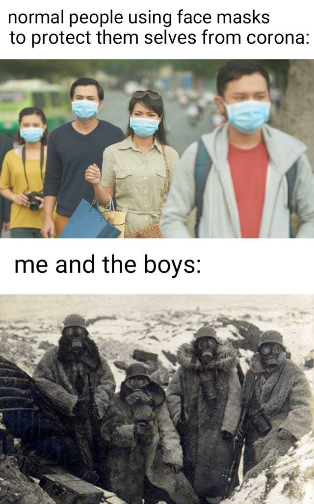 Outerwear - normal people using face masks to protect them selves from corona: me and the boys: