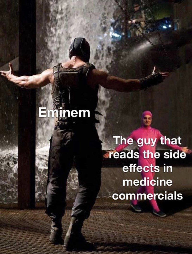 Dance - Eminem The guy that reads the side effects in medicine commercials