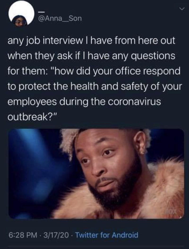 """Text - @Anna_Son any job interviewI have from here out when they ask if I have any questions for them: """"how did your office respond to protect the health and safety of your employees during the coronavirus outbreak?"""" 6:28 PM - 3/17/20 - Twitter for Android"""