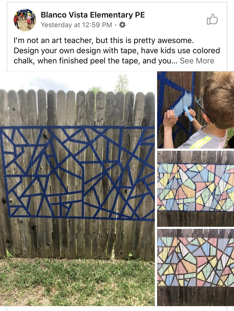 Fence - Blanco Vista Elementary PE Yesterday at 12:59 PM · 0 I'm not an art teacher, but this is pretty awesome. Design your own design with tape, have kids use colored chalk, when finished peel the tape, and you... See More