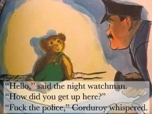 """Cartoon - """"Hello,"""" said the night watchman. """"How did you get up here?"""" """"Fuck the police,"""" Corduroy whispered. 33"""