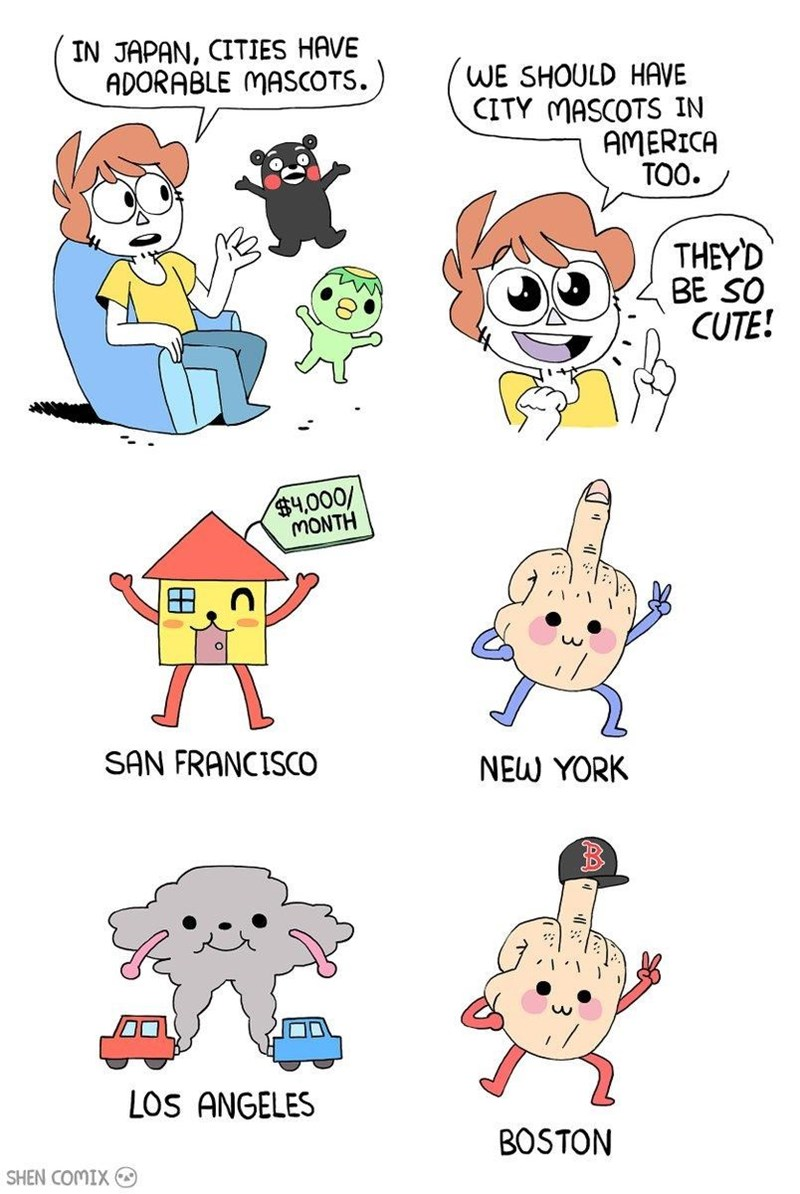 Cartoon - IN JAPAN, CITIES HAVE ADORABLE MASCOTS.) WE SHOULD HAVE CITY MASCOTS IN AMERICA TOO. THEY'D BE SO CUTE! $4,000/ MONTH SAN FRANCISCO NEW YORK LOS ANGELES BOSTON SHEN COMIX O