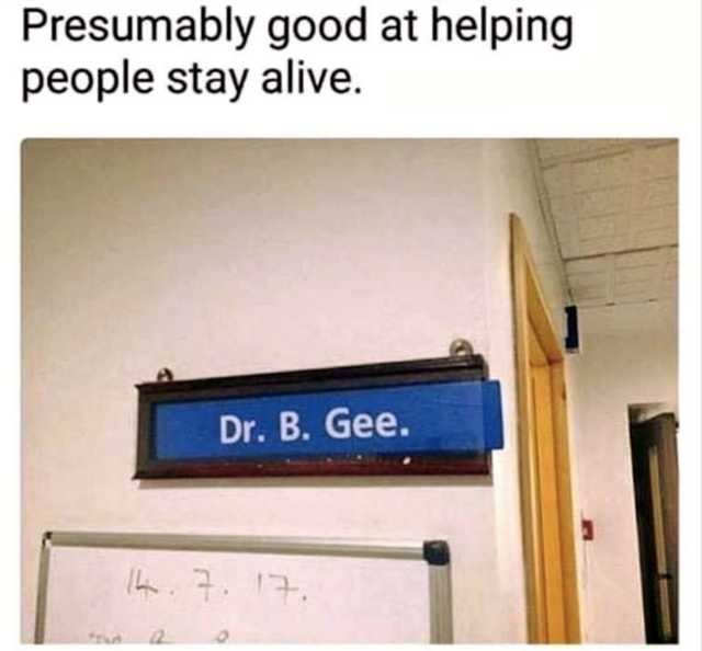 Text - Presumably good at helping people stay alive. Dr. B. Gee. n. 7. 17.