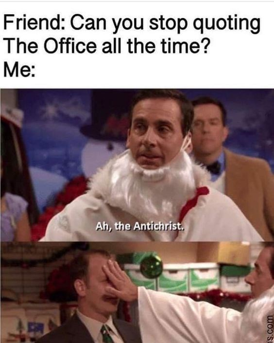 Photo caption - Friend: Can you stop quoting The Office all the time? Me: Ah, the Antichrist. ns.com