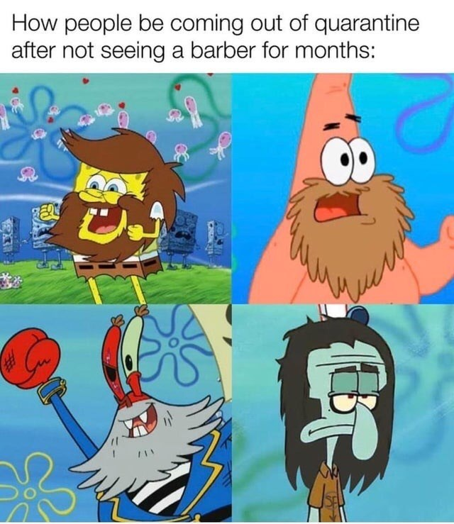 "Funny meme that reads, ""How people be coming out of quarantine after not seeing a barber for months"" above images of different Spongebob characters with overgrown facial hair"