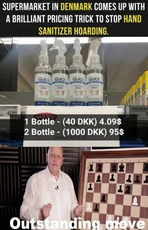 Games - SUPERMARKET IN DENMARK COMES UP WITH A BRILLIANT PRICING TRICK TO STOP HAND SANITIZER HOARDING. Quick Quick Quick Quick SPRAY SPRAY SPRAY SPRAY 4000 1 Bottle - (40 DKK) 4.09$ 2 Bottle - (1000 DKK) 95$ Handsprit 4 Outstanding move