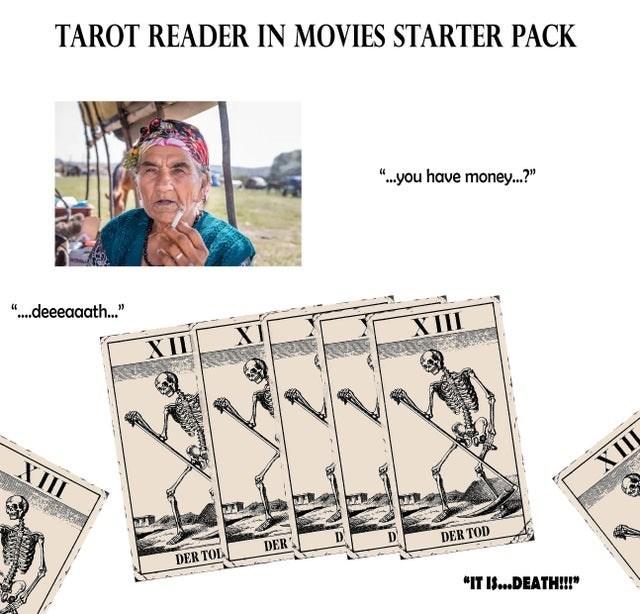 "Text - TAROT READER IN MOVIES STARTER PACK "".you have money..?"" "".deeeaaath."" XI ХШ XII XIII XЩ DER DER TOD DER TOL ""IT IS...DEATH!"""