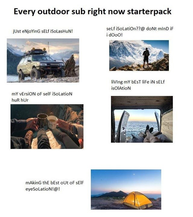 Adaptation - Every outdoor sub right now starterpack self iSolation??@ doNt mlnD iF jUst eNjoYinG SELF iSoLasHuN! i doo0! liVing mY BEST life iN SELF isOlAtioN mY vErsiON OF selF iSolatioN huR hur mAkinG thE bEst oUt oF SEIF eyeSolatioN!@!