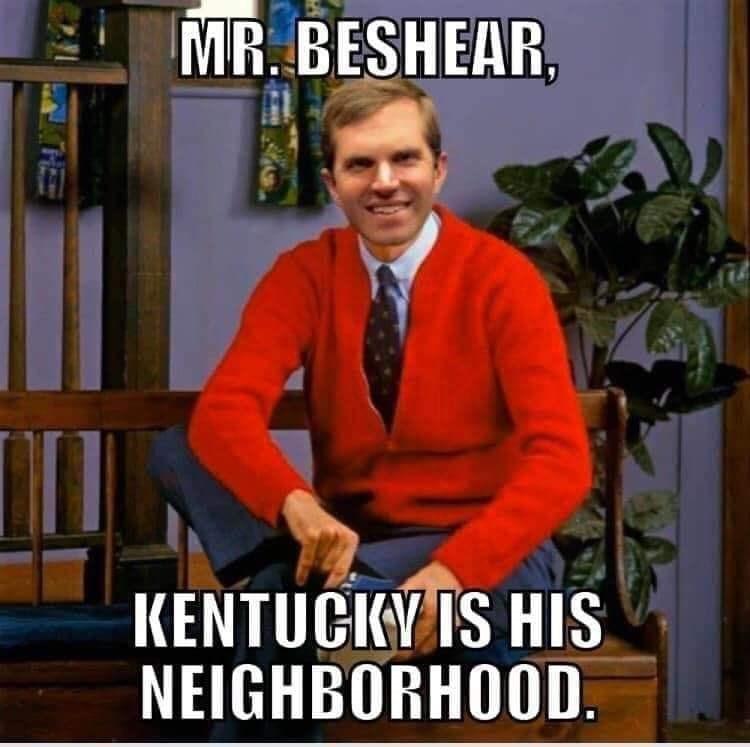 Internet meme - MR. BESHEAR, KENTUCKÝ IS HIS NEIGHBORHOOD.
