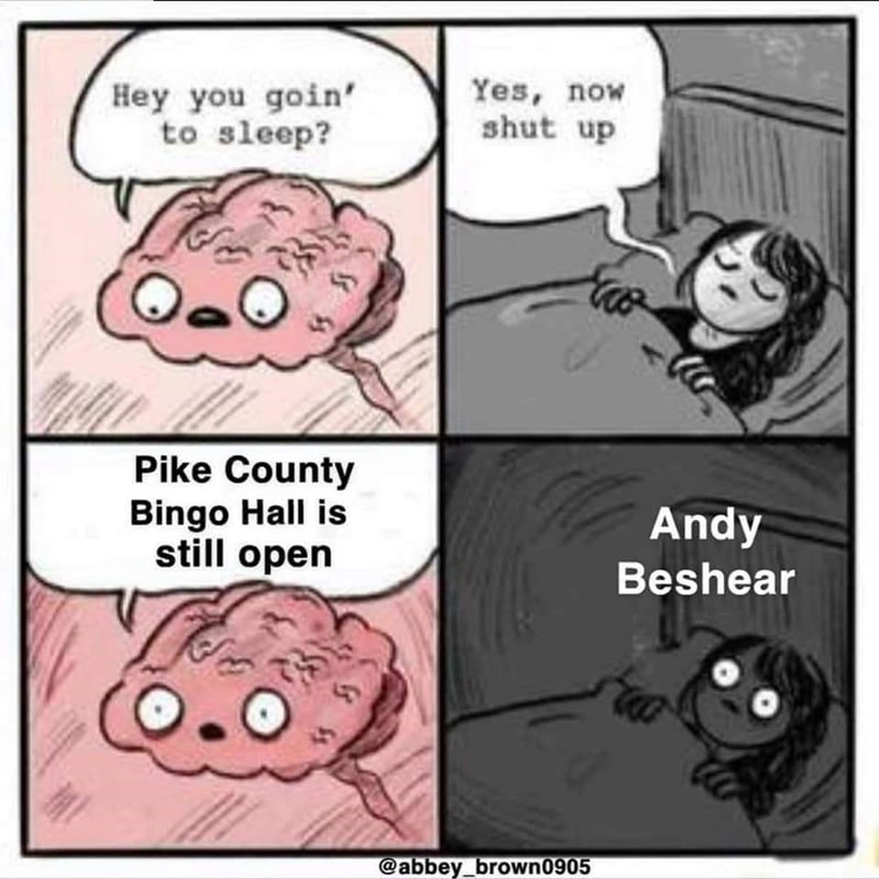 Cartoon - Hey you goin' to sleep? Yes, now shut up Pike County Bingo Hall is still open Andy Beshear @abbey_brown0905