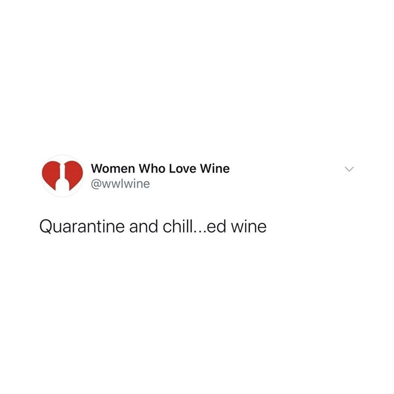 Text - Women Who Love Wine @wwlwine Quarantine and chill..ed wine