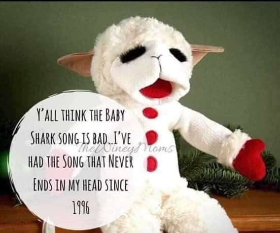 Stuffed toy - Y'ALL THINK THE BABY SHARK SONG IS BAD.I'VE HAD THE SONG THAT NEVER ENDS IN MY HEAD SINCE 1996