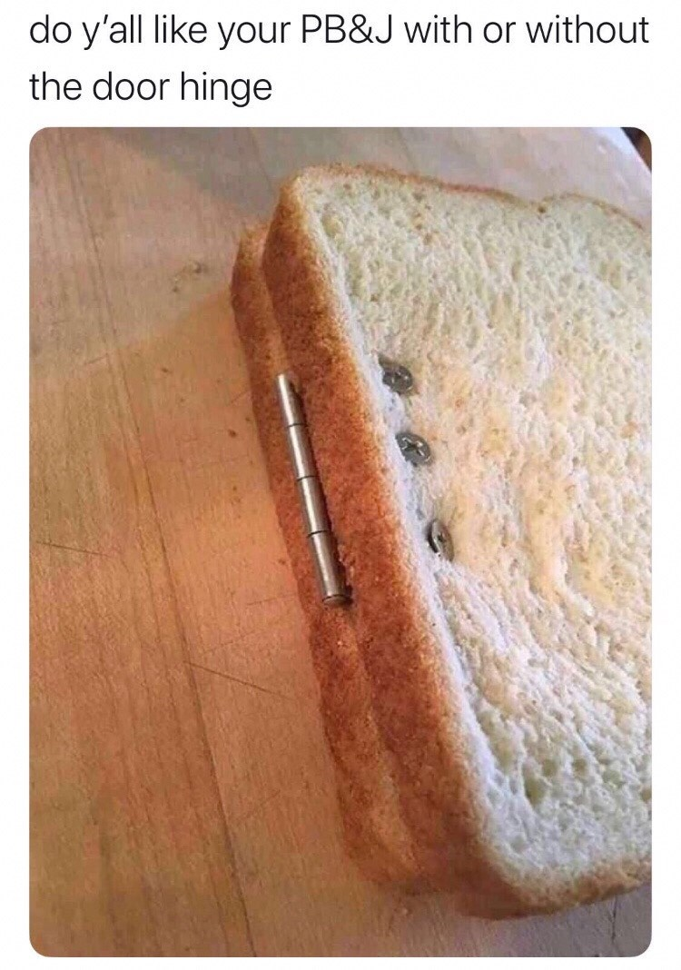 Food - do y'all like your PB&J with or without the door hinge