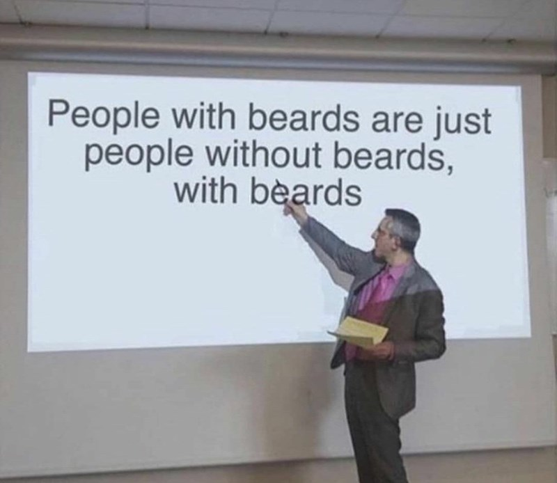 Text - People with beards are just people without beards, with bèards