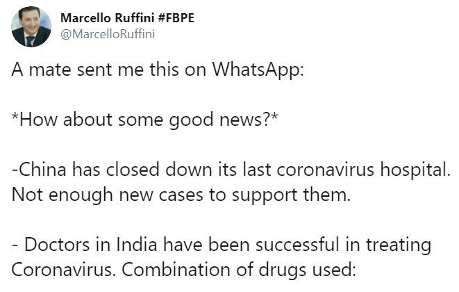 Text - Marcello Ruffini #FBPE @MarcelloRuffini A mate sent me this on WhatsApp: *How about some good news?* -China has closed down its last coronavirus hospital. Not enough new cases to support them. - Doctors in India have been successful in treating Coronavirus. Combination of drugs used: