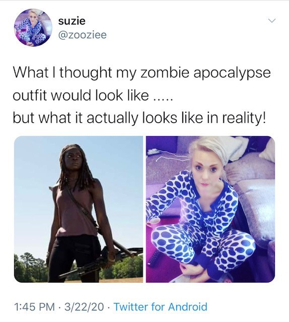 Product - suzie @zooziee What I thought my zombie apocalypse outfit would look like... but what it actually looks like in reality! 1:45 PM · 3/22/20 · Twitter for Android