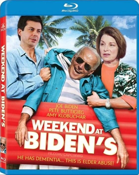 Poster - Blu-ray Disc MGM JOE BIDEN PETE BUTTIGIEG AMY KLOBUCHAR WEEKEND AT BIDEN'S FB.COM/CAPCIRWG HE HAS DEMENTIA... THIS IS ELDER ABUSE! WEEKEND AT BIDEN'S