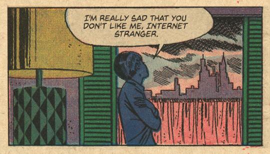 Cartoon - I'M REALLY SAD THAT YOU DON'T LIKE ME, INTERNET STRANGER.