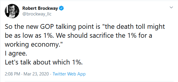 """Text - Robert Brockway @brockway_llc So the new GOP talking point is """"the death toll might be as low as 1%. We should sacrifice the 1% for a working economy."""" I agree. Let's talk about which 1%. 2:08 PM · Mar 23, 2020 · Twitter Web App"""