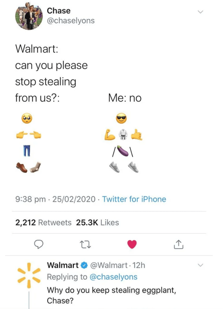 Text - Chase @chaselyons Walmart: can you please stop stealing from us?: Me: no 9:38 pm · 25/02/2020 · Twitter for iPhone 2,212 Retweets 25.3K Likes Walmart @Walmart - 12h Replying to @chaselyons Why do you keep stealing eggplant, Chase?