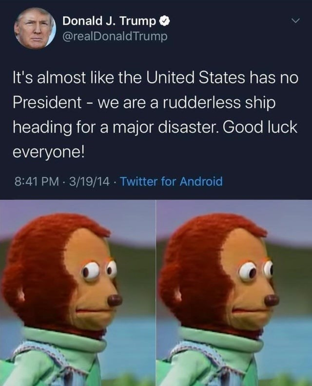 Animated cartoon - Donald J. Trump O @realDonaldTrump It's almost like the United States has no President - we are a rudderless ship heading for a major disaster. Good luck everyone! 8:41 PM 3/19/14 Twitter for Android