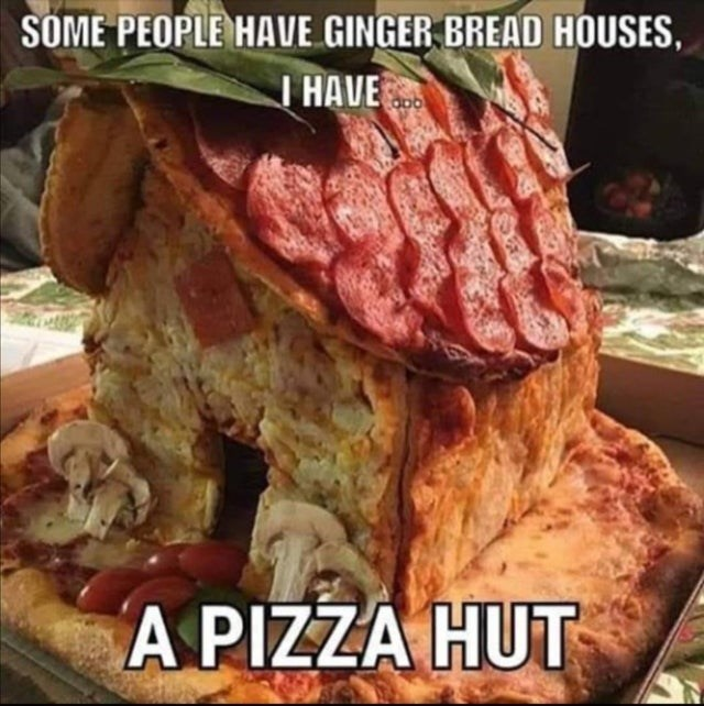 Food - SOME PEOPLE HAVE GINGER BREAD HOUSES, I HAVE A PIZZA HUT