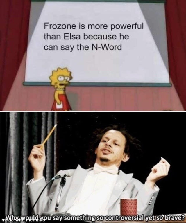 Text - Frozone is more powerful than Elsa because he can say the N-Word madaviNAuldYou say something so controversial yet so brave?