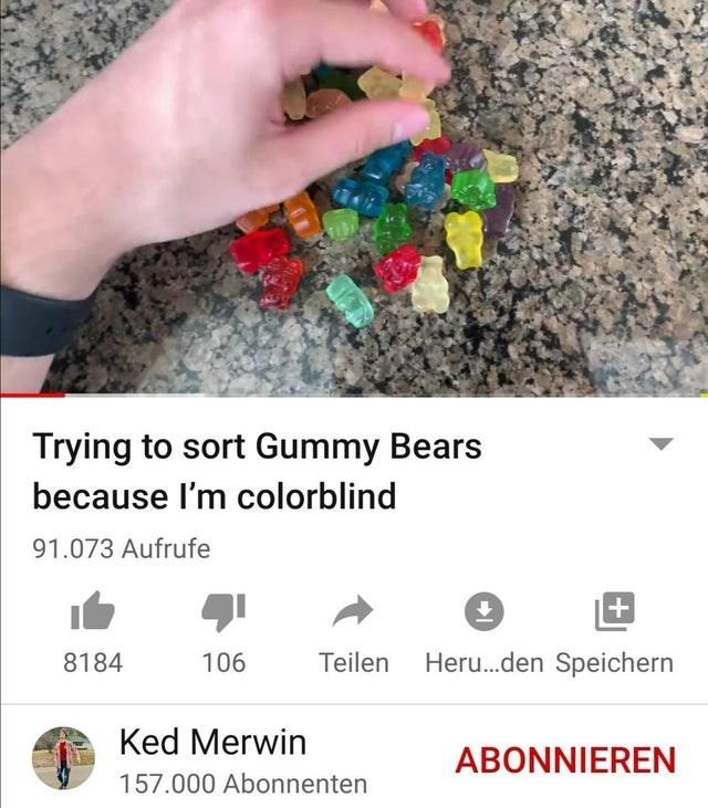 Hand - Trying to sort Gummy Bears because I'm colorblind 91.073 Aufrufe 8184 106 Teilen Heru.den Speichern Ked Merwin ABONNIEREN 157.000 Abonnenten