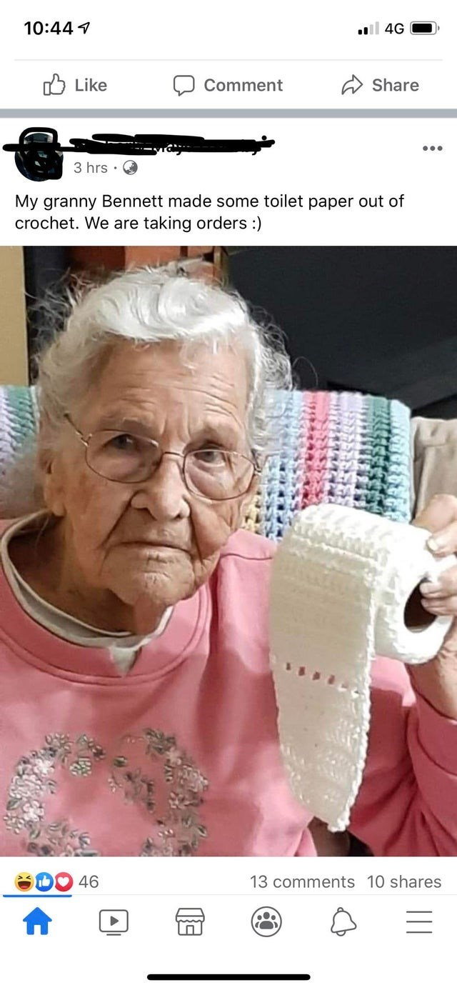 Skin - 10:44 1 l 4G O Like Comment Share 3 hrs · O My granny Bennett made some toilet paper out of crochet. We are taking orders :) 46 13 comments 10 shares