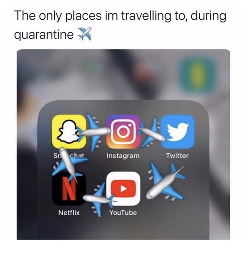 Product - The only places im travelling to, during quarantine X Sn chat Instagram Twitter Netflix YouTube