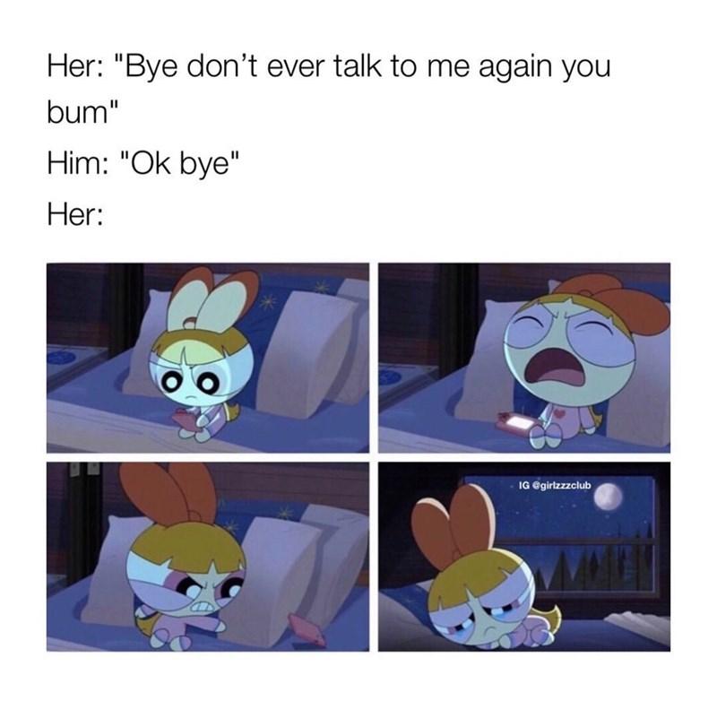 "Cartoon - Her: ""Bye don't ever talk to me again you bum"" Him: ""Ok bye"" Her: IG @girlzzzclub"