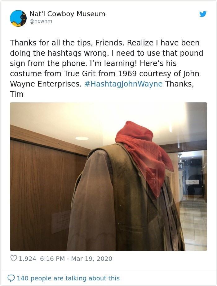 Text - Nat'l Cowboy Museum @ncwhm Thanks for all the tips, Friends. Realize I have been doing the hashtags wrong. I need to use that pound sign from the phone. I'm learning! Here's his costume from True Grit from 1969 courtesy of John Wayne Enterprises. #HashtagJohnWayne Thanks, Tim 1,924 6:16 PM - Mar 19, 2020 140 people are talking about this