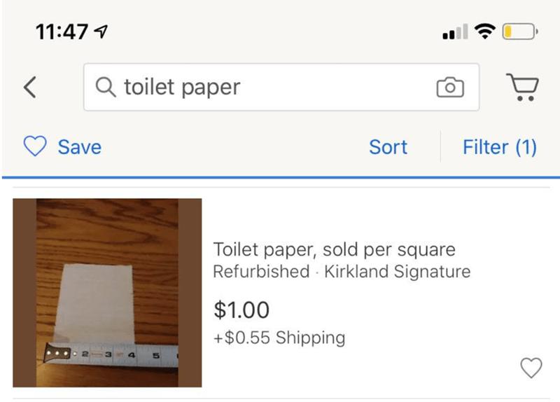 Text - 11:47 4 Q toilet paper Save Sort Filter (1) Toilet paper, sold per square Refurbished Kirkland Signature $1.00 +$0.55 Shipping (•