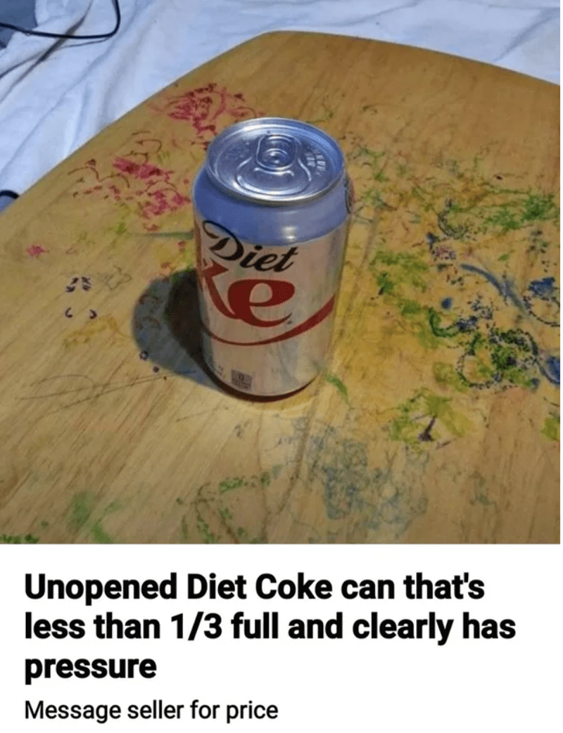Beverage can - Diet Unopened Diet Coke can that's less than 1/3 full and clearly has pressure Message seller for price