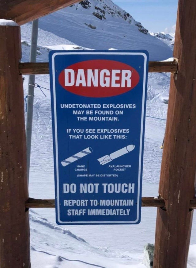 Winter - DANGER UNDETONATED EXPLOSIVES MAY BE FOUND ON THE MOUNTAIN. IF YOU SEE EXPLOSIVES THAT LOOK LIKE THIS: HAND AVALAUNCHER CHARGE ROCKET (SHAPE MAY BE DISTORTED) DO NOT TOUCH REPORT TO MOUNTAIN STAFF IMMEDIATELY