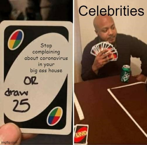 Games - Celebrities Stop complaining about coronavirus in your big ass house OR draw 25 UNO imgflip.com