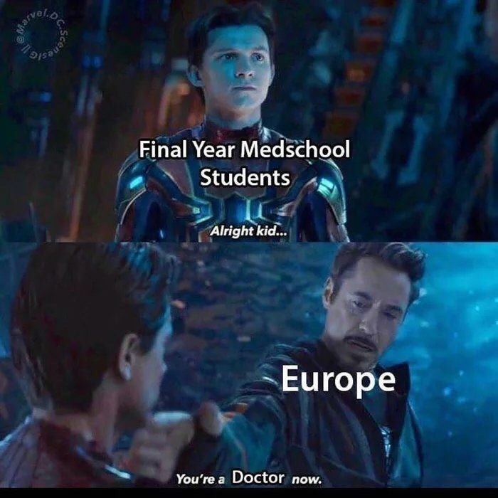 Movie - Marvel. Final Year Medschool Students Alright kid... Europe You're a Doctor now.